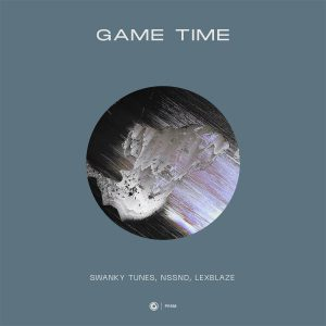 Swanky tunes, Nssnd, LexBlaze - Game Time