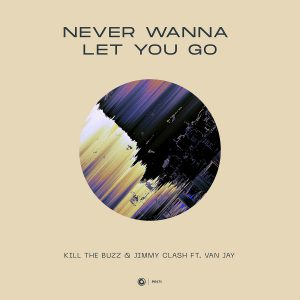 Kill The Buzz & Jimmy Clash ft. Van Jay - Never Wanna Let You Go