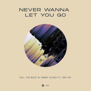Kill The Buzz & Jimmy Clash ft. Van Jay - Never Wanna Let You Go
