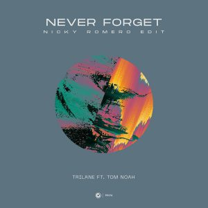 Trilane ft. Tom Noah Recording Title: Never Forget (Nicky Romero Edit)