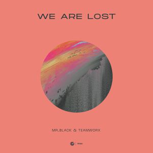 MR.BLACK & Teamworx - We Are Lost