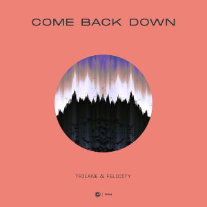 Trilane & Felicity - Come Back Down