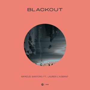Marcus Santoro ft. Lauren L'aimant – Blackout