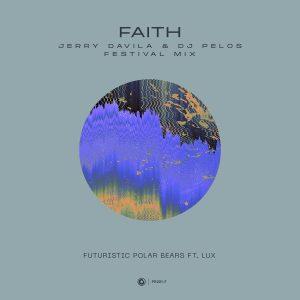 Futuristic Polar Bears ft. LUX - Faith (Jerry Davila & DJ Pelos Festival Mix)