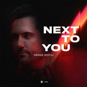 Deniz Koyu - Next To You