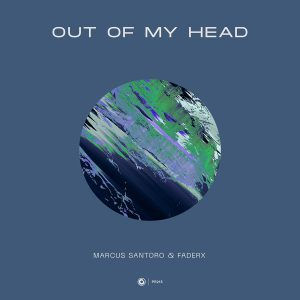 Marcus Santoro & FaderX - Out Of My Head