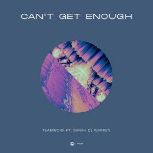 Teamworx ft. Sarah De Warren - Can't Get Enough
