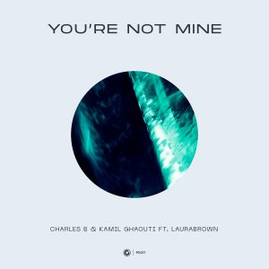 Charles B & Kamil Ghaouti ft. LauraBrown - You're Not Mine