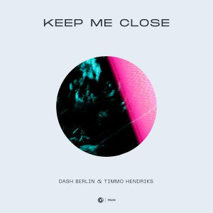 Dash Berlin & Timmo Hendriks - Keep Me Close
